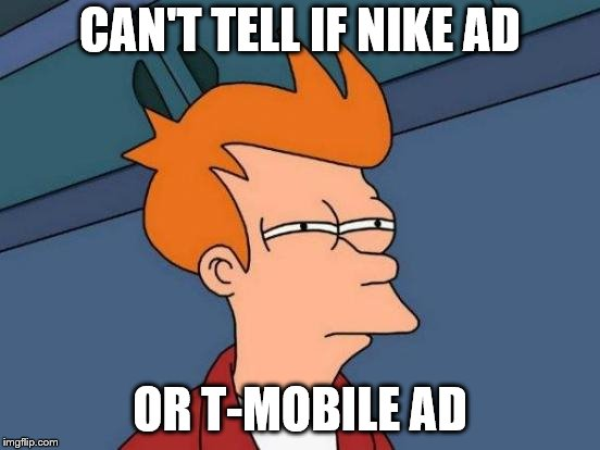 Futurama Fry Meme | CAN'T TELL IF NIKE AD OR T-MOBILE AD | image tagged in memes,futurama fry | made w/ Imgflip meme maker