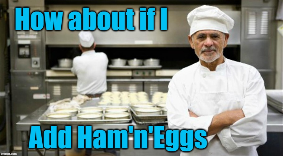 How about if I Add Ham'n'Eggs | made w/ Imgflip meme maker