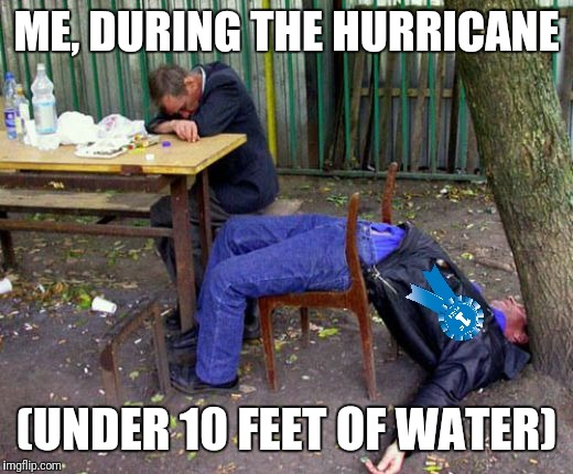 ME, DURING THE HURRICANE (UNDER 10 FEET OF WATER) | made w/ Imgflip meme maker