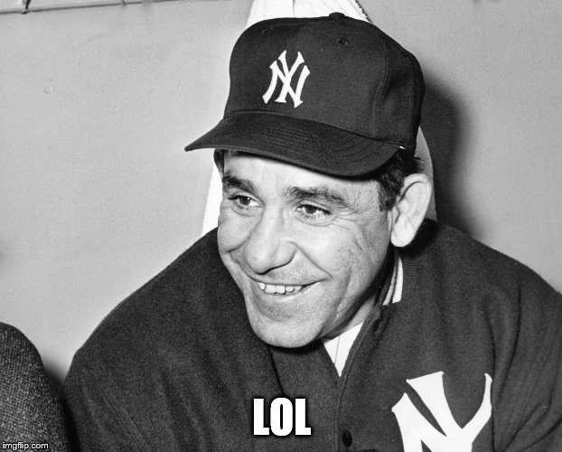 Yogi Berra | LOL | image tagged in yogi berra | made w/ Imgflip meme maker