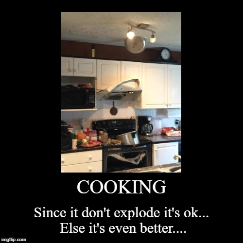 COOKING | Since it don't explode it's ok...        Else it's even better.... | image tagged in funny,demotivationals | made w/ Imgflip demotivational maker