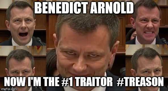 BENEDICT ARNOLD NOW I'M THE #1 TRAITOR  #TREASON | image tagged in peter strozk | made w/ Imgflip meme maker