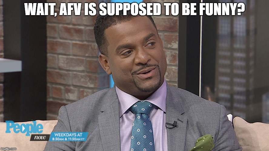 WAIT, AFV IS SUPPOSED TO BE FUNNY? | image tagged in notfunny,alfonsosucks,bringbackbergeron | made w/ Imgflip meme maker