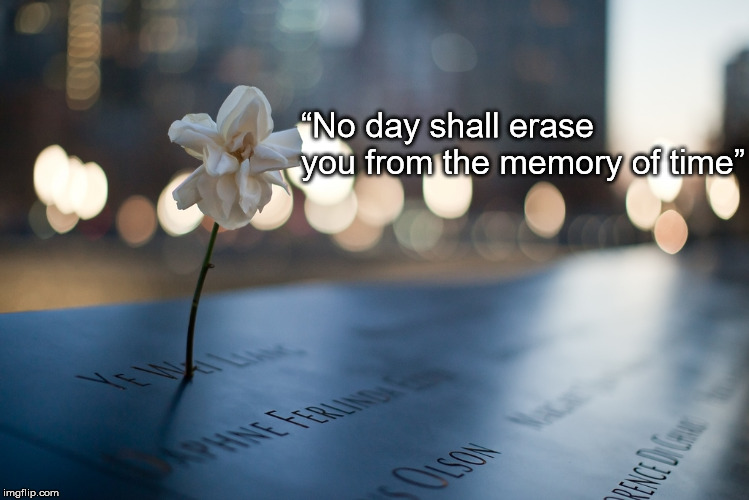 """No day shall erase you from the memory of time"" 