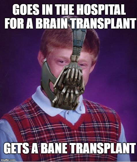 GOES IN THE HOSPITAL FOR A BRAIN TRANSPLANT GETS A BANE TRANSPLANT | made w/ Imgflip meme maker