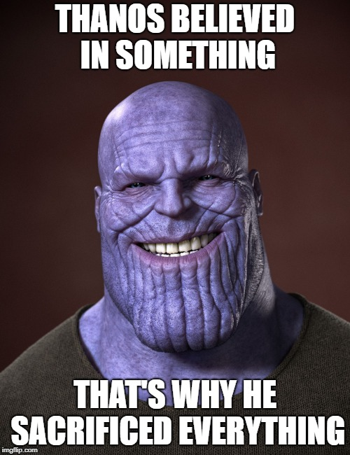 Thanos | THANOS BELIEVED IN SOMETHING THAT'S WHY HE SACRIFICED EVERYTHING | image tagged in nike,thanos,colin kaepernick,sacrifice,avengers | made w/ Imgflip meme maker