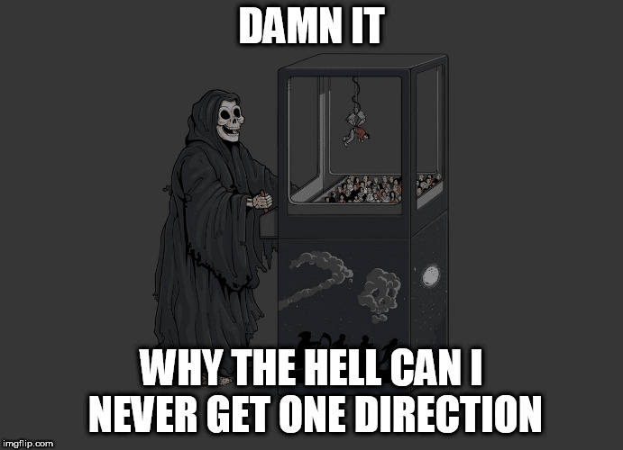 Angel of Death | DAMN IT WHY THE HELL CAN I NEVER GET ONE DIRECTION | image tagged in angel of death,one direction,1 direction,death,the angel of death,dead | made w/ Imgflip meme maker