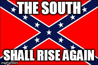confederate flag | THE SOUTH SHALL RISE AGAIN | image tagged in confederate flag,south,southern pride,southern,confederate,the south | made w/ Imgflip meme maker