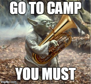 GO TO CAMP YOU MUST | image tagged in tuba yoda | made w/ Imgflip meme maker