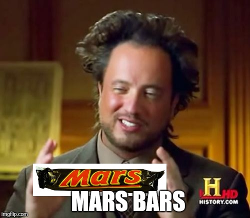 Ancient Aliens Meme | MARS BARS | image tagged in memes,ancient aliens | made w/ Imgflip meme maker