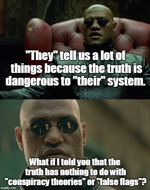 """They"" tell us a lot of things because the truth is dangerous to ""their"" system. What if I told you that the truth has nothing to do with ""c 
