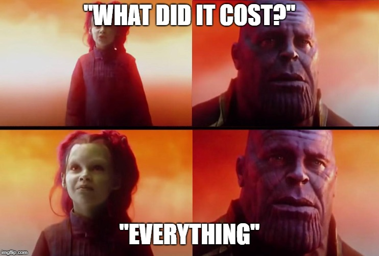 "thanos what did it cost | ""WHAT DID IT COST?"" ""EVERYTHING"" 