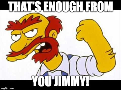 THAT'S ENOUGH FROM YOU JIMMY! | made w/ Imgflip meme maker