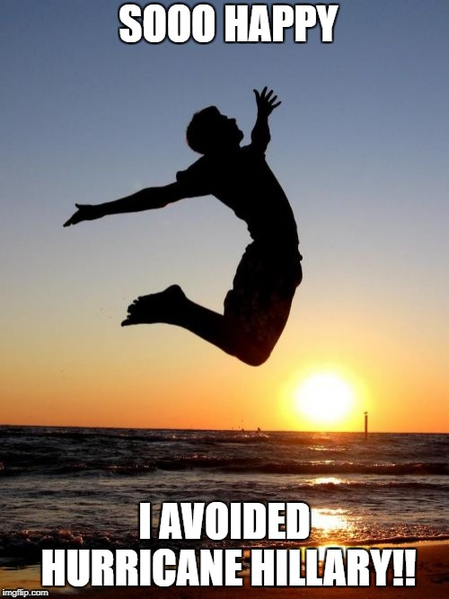 Overjoyed |  SOOO HAPPY; I AVOIDED HURRICANE HILLARY!! | image tagged in memes,overjoyed | made w/ Imgflip meme maker