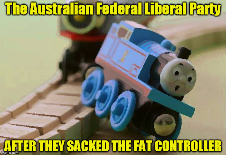 Australian Liberal Party Going Off The Rails | The Australian Federal Liberal Party AFTER THEY SACKED THE FAT CONTROLLER | image tagged in liberal party,liberal party train wreck | made w/ Imgflip meme maker