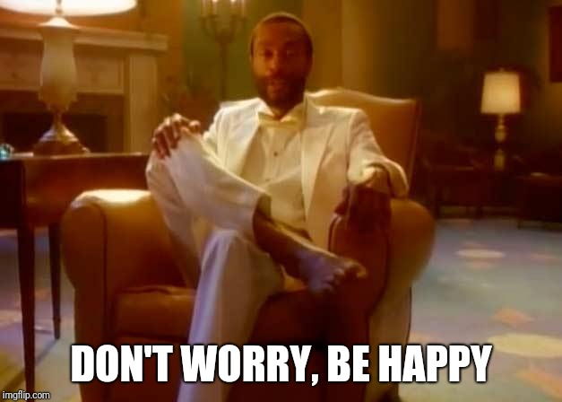 DON'T WORRY, BE HAPPY | made w/ Imgflip meme maker