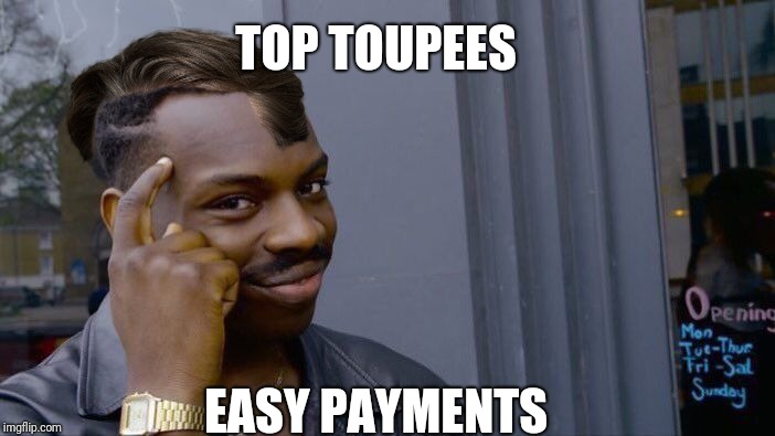 Roll Safe Think About It Meme | TOP TOUPEES EASY PAYMENTS | image tagged in memes,roll safe think about it | made w/ Imgflip meme maker