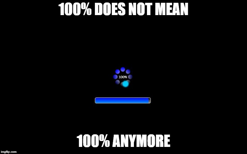 100% DOES NOT MEAN 100% ANYMORE | image tagged in 100 percent | made w/ Imgflip meme maker