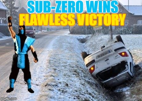 Sub Zero | SUB-ZERO WINS FLAWLESS VICTORY | image tagged in sub 0,equals poison,snowy car crash,memes | made w/ Imgflip meme maker