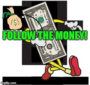 Follow the money |  FOLLOW THE MONEY! | image tagged in follow the money,dollar,money | made w/ Imgflip meme maker