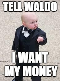 mafia baby | TELL WALDO I WANT MY MONEY | image tagged in mafia baby | made w/ Imgflip meme maker