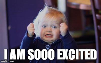 Exited face | I AM SOOO EXCITED | image tagged in exited face | made w/ Imgflip meme maker