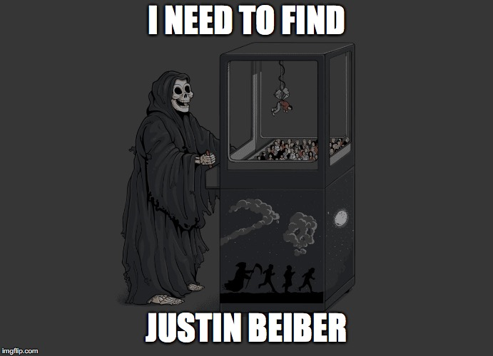 Plz do | I NEED TO FIND JUSTIN BEIBER | image tagged in angel of death,justin bieber | made w/ Imgflip meme maker