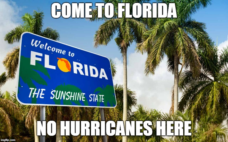 COME TO FLORIDA NO HURRICANES HERE | image tagged in florida,hurricane,safety,humor | made w/ Imgflip meme maker