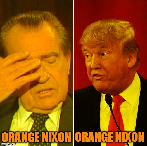 Meet the new boss, same as the old boss. | ORANGE NIXON ORANGE NIXON | image tagged in trump,nixon,orange | made w/ Imgflip meme maker