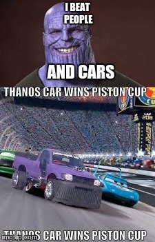 THANOS WINS EVERYTHING! | I BEAT PEOPLE AND CARS | image tagged in thanos | made w/ Imgflip meme maker