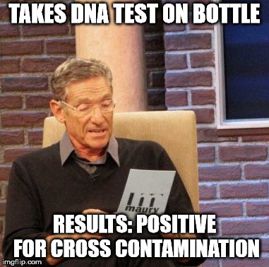 TAKES DNA TEST ON BOTTLE RESULTS: POSITIVE FOR CROSS CONTAMINATION | image tagged in memes,maury lie detector | made w/ Imgflip meme maker
