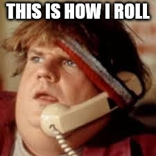 chris farley phone | THIS IS HOW I ROLL | image tagged in chris farley phone | made w/ Imgflip meme maker