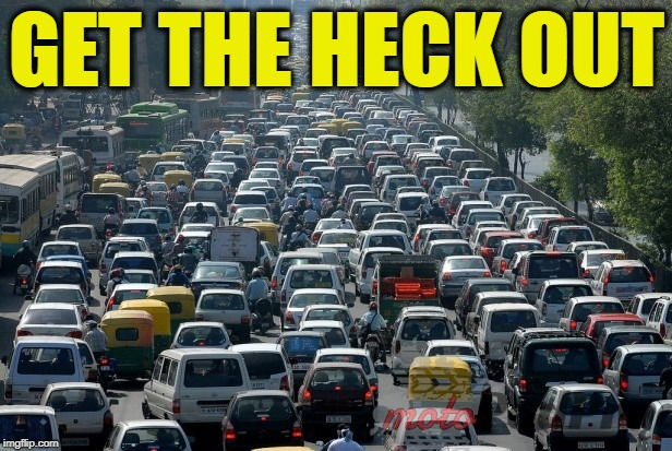 Traffic jam | GET THE HECK OUT | image tagged in traffic jam | made w/ Imgflip meme maker