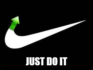 JUST DO IT | made w/ Imgflip meme maker
