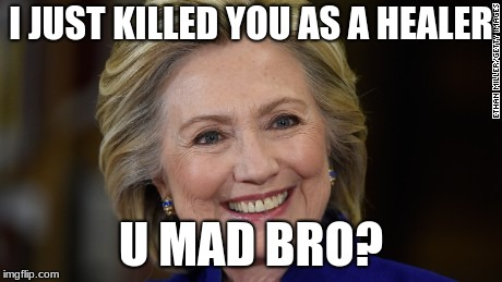 <3 | I JUST KILLED YOU AS A HEALER U MAD BRO? | image tagged in hillary clinton u mad,overwatch,health,videogames,funny,real | made w/ Imgflip meme maker