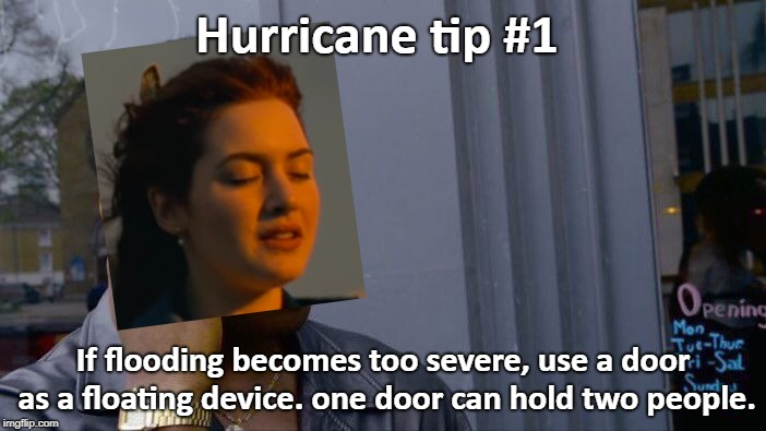 Hurricane tip #1 | Hurricane tip #1 If flooding becomes too severe, use a door as a floating device. one door can hold two people. | image tagged in memes,roll safe think about it | made w/ Imgflip meme maker