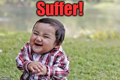 Evil Toddler Meme | Suffer! | image tagged in memes,evil toddler | made w/ Imgflip meme maker