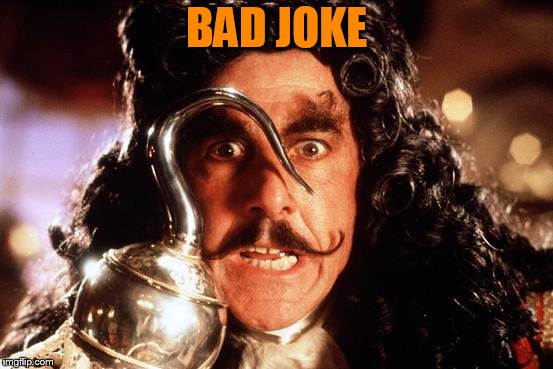 Captain Hook Bad Form | BAD JOKE | image tagged in captain hook bad form | made w/ Imgflip meme maker