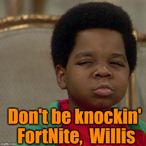 Different strokes  | Don't be knockin' FortNite,  Willis | image tagged in different strokes | made w/ Imgflip meme maker