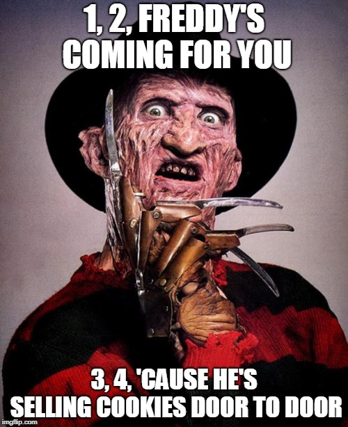 Nightmare on Meme Street. Fake Out Week, till Sep. 15, a One_Girl_Band event. | 1, 2, FREDDY'S COMING FOR YOU 3, 4, 'CAUSE HE'S SELLING COOKIES DOOR TO DOOR | image tagged in freddy krueger face,memes,nightmare on elm street,fake,fake out week,cookies | made w/ Imgflip meme maker