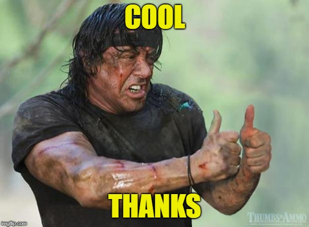 Thumbs Up Rambo | COOL THANKS | image tagged in thumbs up rambo | made w/ Imgflip meme maker