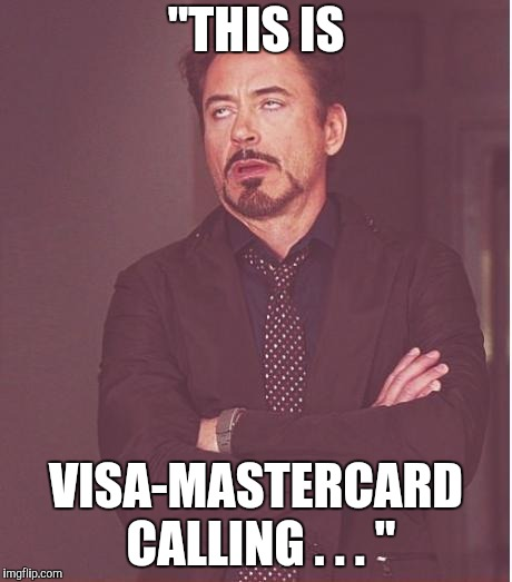 "My Be My Great Credit History Again | ""THIS IS VISA-MASTERCARD CALLING . . . "" 