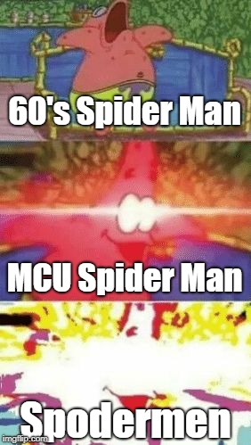 spodermen plz i love ur memz | 60's Spider Man Spodermen MCU Spider Man | image tagged in patrick glowing eyes,spiderman,spoderman,spongebob,oh wow are you actually reading these tags,oh well | made w/ Imgflip meme maker