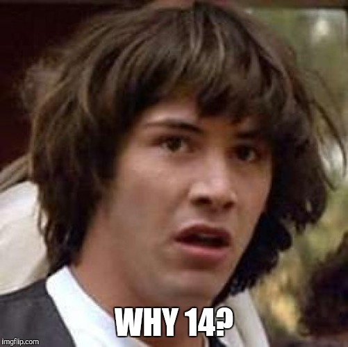 Conspiracy Keanu Meme | WHY 14? | image tagged in memes,conspiracy keanu | made w/ Imgflip meme maker