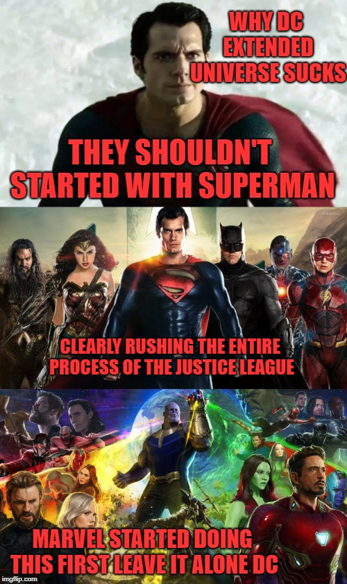 WHY DC EXTENDED UNIVERSE SUCKS MARVEL STARTED DOING THIS FIRST LEAVE IT ALONE DC THEY SHOULDN'T STARTED WITH SUPERMAN CLEARLY RUSHING THE EN | image tagged in dc comics,marvel comics | made w/ Imgflip meme maker