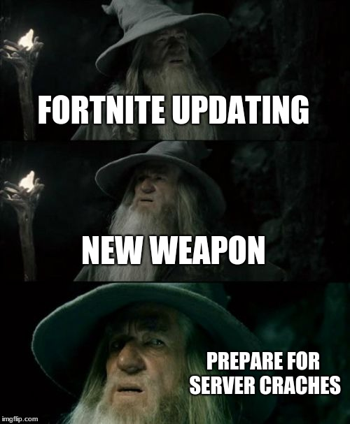 Confused Gandalf Meme | FORTNITE UPDATING NEW WEAPON PREPARE FOR SERVER CRACHES | image tagged in memes,confused gandalf | made w/ Imgflip meme maker