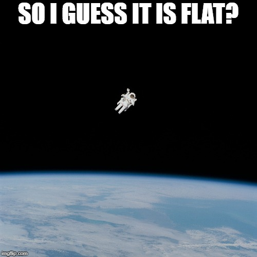 Nasa flat earth space station ISS | SO I GUESS IT IS FLAT? | image tagged in nasa flat earth space station iss | made w/ Imgflip meme maker