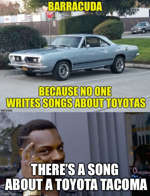 U sure NO ONE makes song about Toyotas? | THERE'S A SONG ABOUT A TOYOTA TACOMA | image tagged in are you sure,nailed it,lol,dank | made w/ Imgflip meme maker