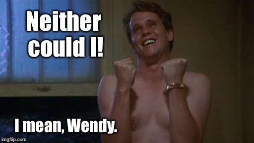 Neither could I! I mean, Wendy. | made w/ Imgflip meme maker
