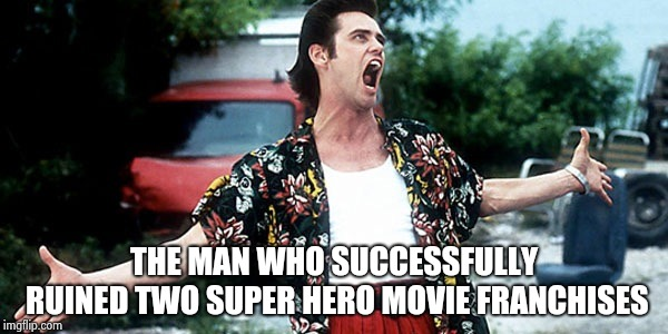 Jim Carey | THE MAN WHO SUCCESSFULLY RUINED TWO SUPER HERO MOVIE FRANCHISES | image tagged in jim carey | made w/ Imgflip meme maker